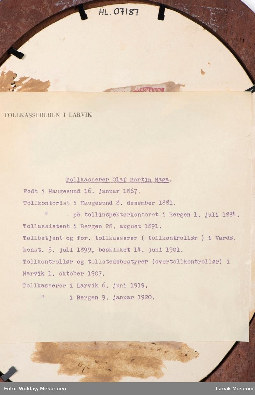 Olaf Martin Haga, født i Haugesund 16. januar 1867 - død ?.  Tollkontorist i Haugesund 8. desember 1881. Tollkontorist på tollinspektørkontoret i Bergen 1. juli 1884. Tollassistent i Bergen 28. august 1891. Tollbetjent og for.tollkasserer (tollkontrollør) i Vardø, konst. 5. juli 1899, beskikket 14. juni 1901. Tollkontrollør og tollstedsbestyrer (overkontrollør) i Narvik 1. oktober 1907. Tollkasserer i Larvik 6. juni 1919. Tollkasserer i Bergen 9. januar 1920.