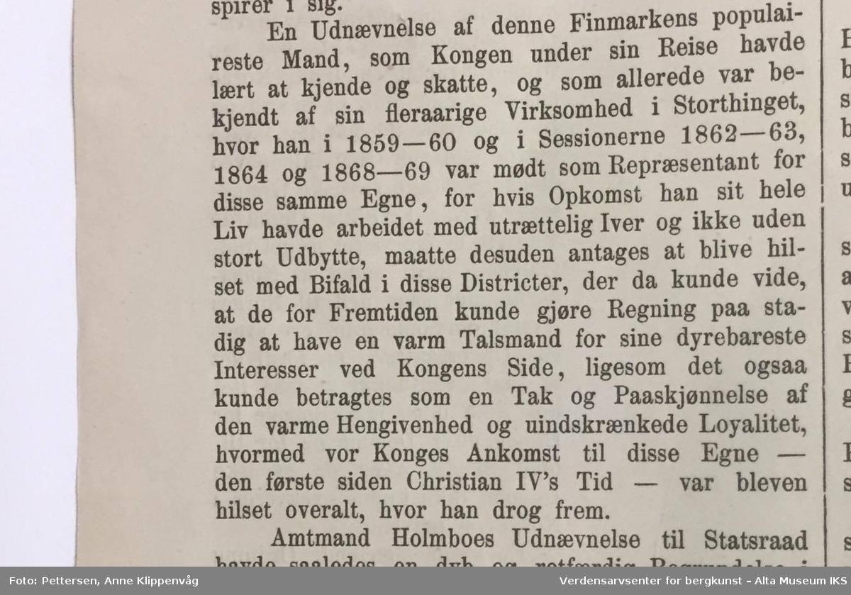 """Form: Folioformat. 8 Sider.  Inneholder artikkel av C.W. Rieck om den norske statsråd Jens Holmboe, amtmann i Finnmark 1866-1874.  Artikkel på avisens forside om Statsråd Jens Holmboe om """"lapper"""" og landet grenser i nord. Jens Holmboe var amtmann i Finnmark i 1866 - 1874. Han var den første amtmannen i det nye """"reduserte"""" amtet, det egentlige Finnmark ( - Tromsø amt) og med sete i Hammerfest. Han var en meget sentral person i rettsforhandlingene om laksefiskeriet i Altaelva."""