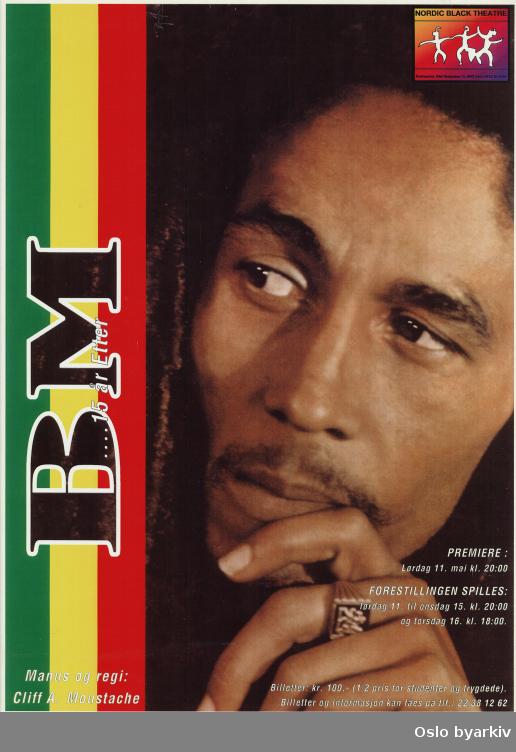 Plakat for forestillingen Bob Marley - 15 år etter...Oslo byarkiv har ikke rettigheter til denne plakaten. Ved bruk/bestilling ta kontakt med Nordic Black Theatre (post@nordicblacktheatre.no)