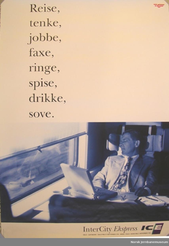 Reklameplakat : Reise, tenke, jobbe, faxe, ringe, spise, drikke, sove / InterCity Ekspress / Oslo - Göteborg - Oslo fra 27. september 1992  Skien - Oslo - Skien fra 2. november 1992